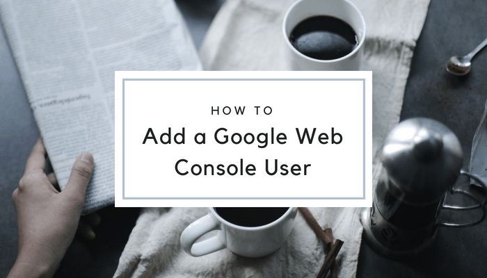 How to share access to your Google Search Console